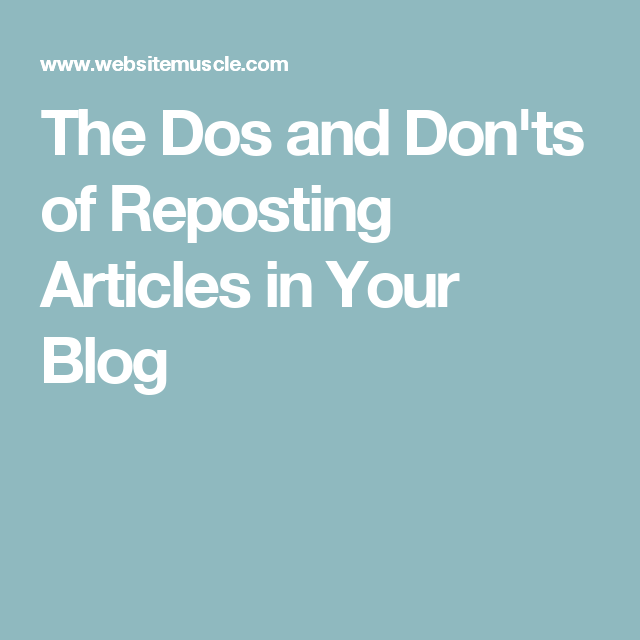 The Dos and Don'ts of Reposting Articles in Your Blog
