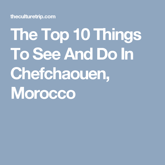 The Top Things To See And Do In Chefchaouen Morocco Morocco - 10 things to see and do in boston