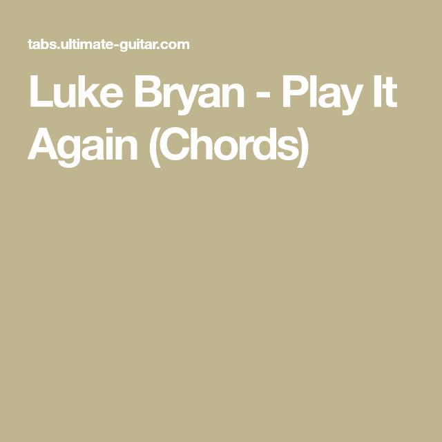 Luke Bryan - Play It Again (Chords) | g u i t a r | Pinterest | Luke ...