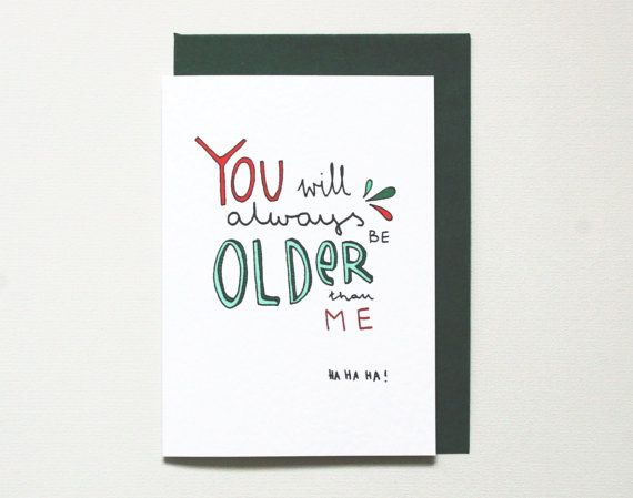 Birthday Card Funny Older Brother Sister Friend Size A6 Comes With Dark Green Envelope