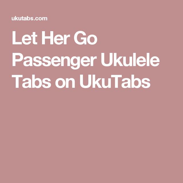 Let Her Go Passenger Ukulele Tabs On Ukutabs Uke Pinterest