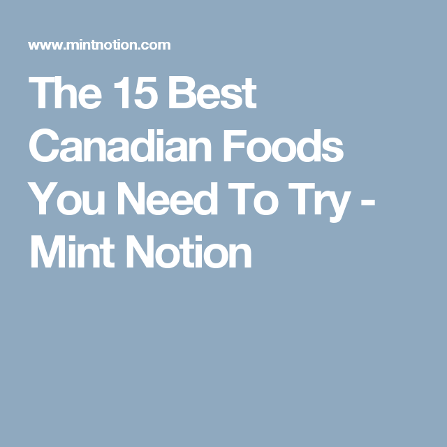 7407877bf65 The 15 Best Canadian Foods You Need To Try