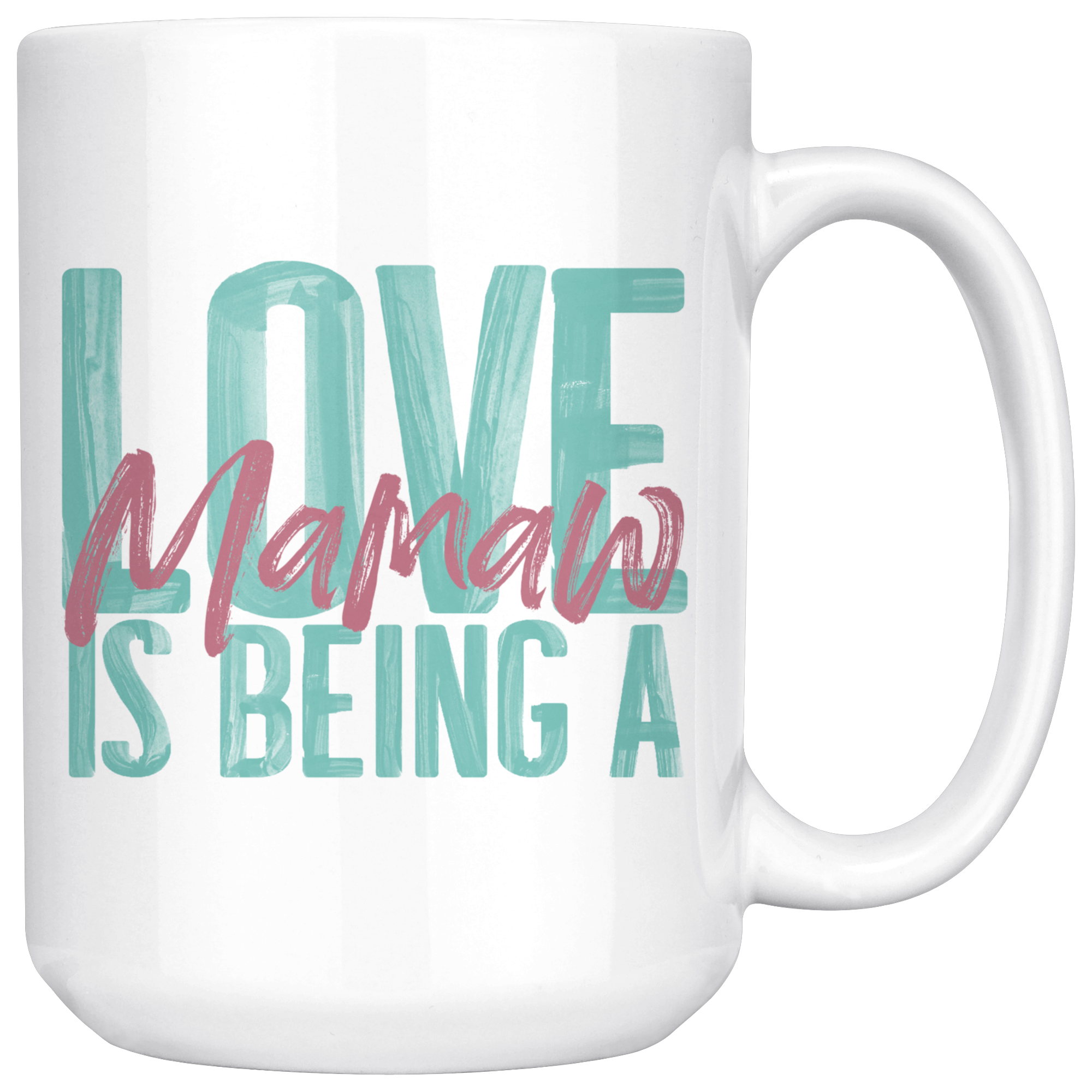 Love is being a Mamaw 15 oz White Coffee Mug White