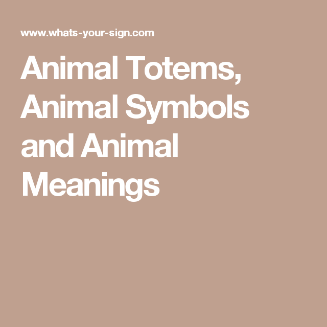 Animal Totems, Animal Symbols and Animal Meanings