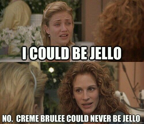 My Best Friend S Wedding Jules Creme Brulee Could Never Be Jello Favorite Movie Quotes Movie Quotes My Best Friend S Wedding