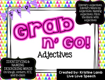 Grab N' Go Adjectives - This GRAB N' GO PACK is perfect for PreK, Kindergarten or 1st grade students working on Identifying and Naming Object Functions including:Identifying the Adjectives, Finding the Noun by Adjectives, Naming Adjectives, and Fill-in-the-Blank with Adjectives. Can be used for labeling nouns, adjectives, expanding utterances and forming sentences.