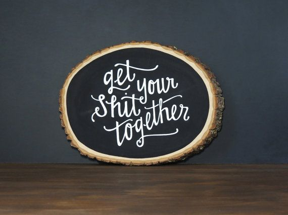 Get Your Shit Together Hand Painted Wood Slice #hennelpaperco