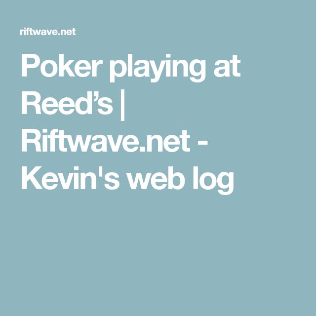 Poker playing at Reed's   Riftwave net - Kevin's web log