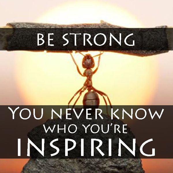 Be Strong You Never Know Who Youre Inspiring If You Are Suffering