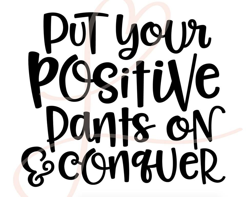 Put your Positive Pants On & Conquer Quote / Motivational