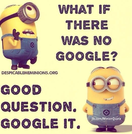What If There Was No Google Funny Minion Pictures Minions Funny Funny Minion Memes