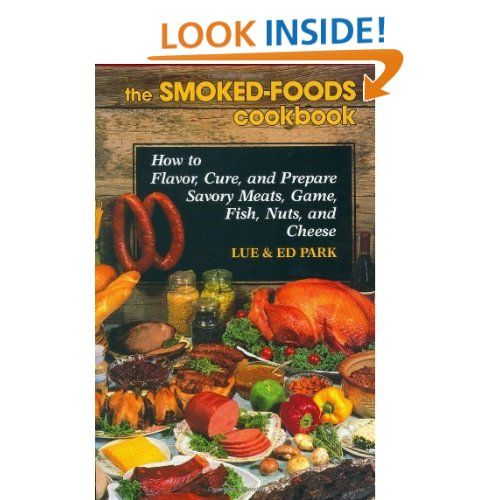 The smoked foods cookbook how to flavor cure and prepare savory food the smoked foods cookbook forumfinder Gallery