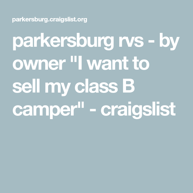"""parkersburg rvs - by owner """"I want to sell my class B ..."""