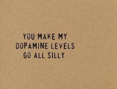 #lovequote #Quotes #heart #relationship #Love You make my dopamine levels go all silly Facebook: http://ift.tt/14w2ZAE Google+ http://ift.tt/14w2ZAG Twitter: http://ift.tt/14w2XZz #couples #insight #Quote #teenager #young #friends #group #bestfriend #love