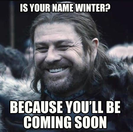 Image 602128 Imminent Ned Brace Yourselves Winter Is Coming Pick Up Lines Funny Nerdy Pick Up Lines Corny Pick Up Lines