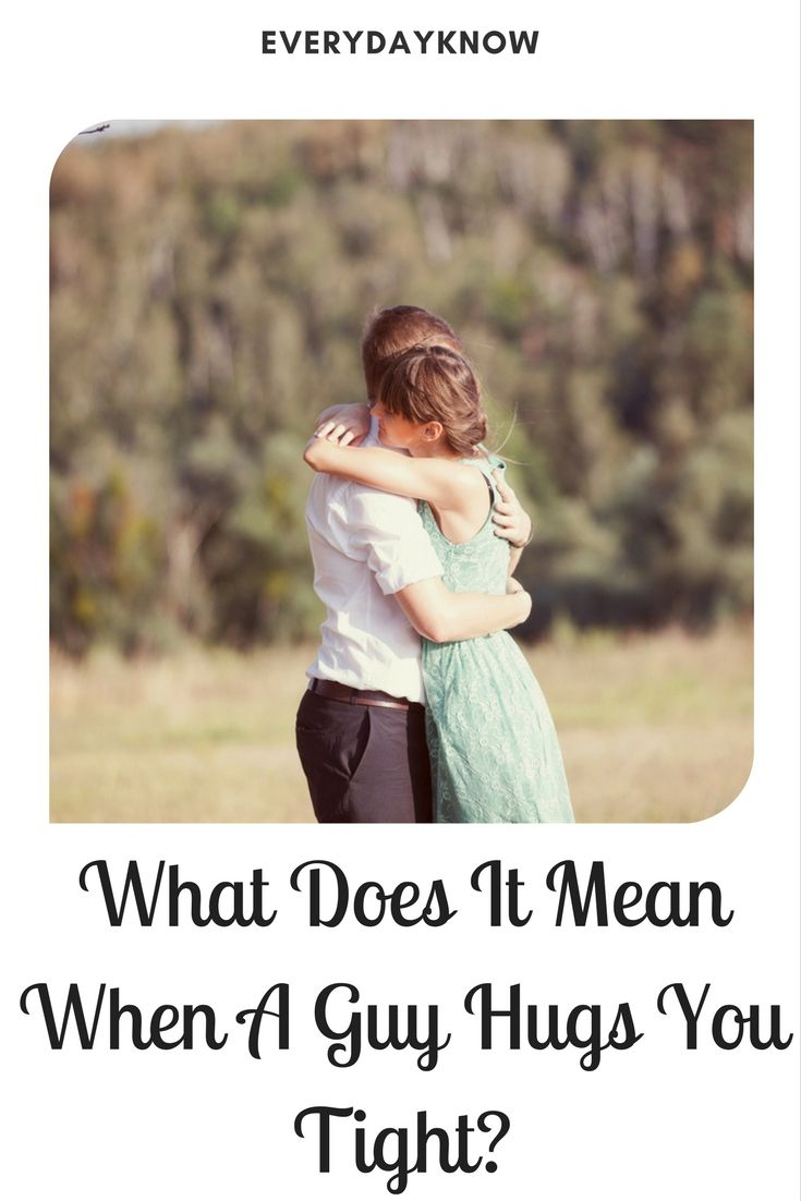 What Does It Mean When A Guy Hugs You Tight? | Love
