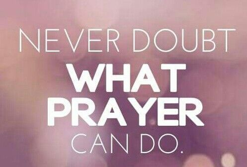 Never doubt what prayer can do