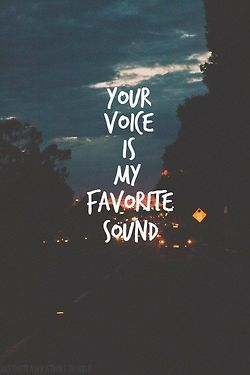 your voice <3<3<3