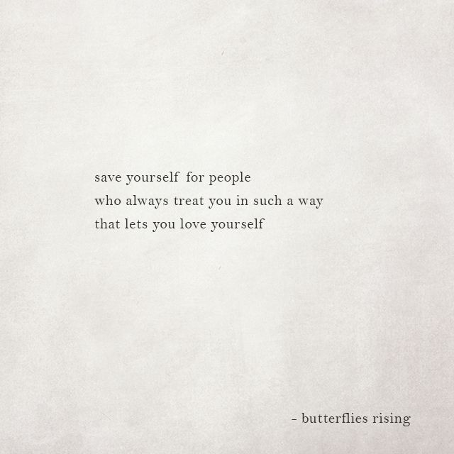 save yourself for people who always treat you in such a way that lets