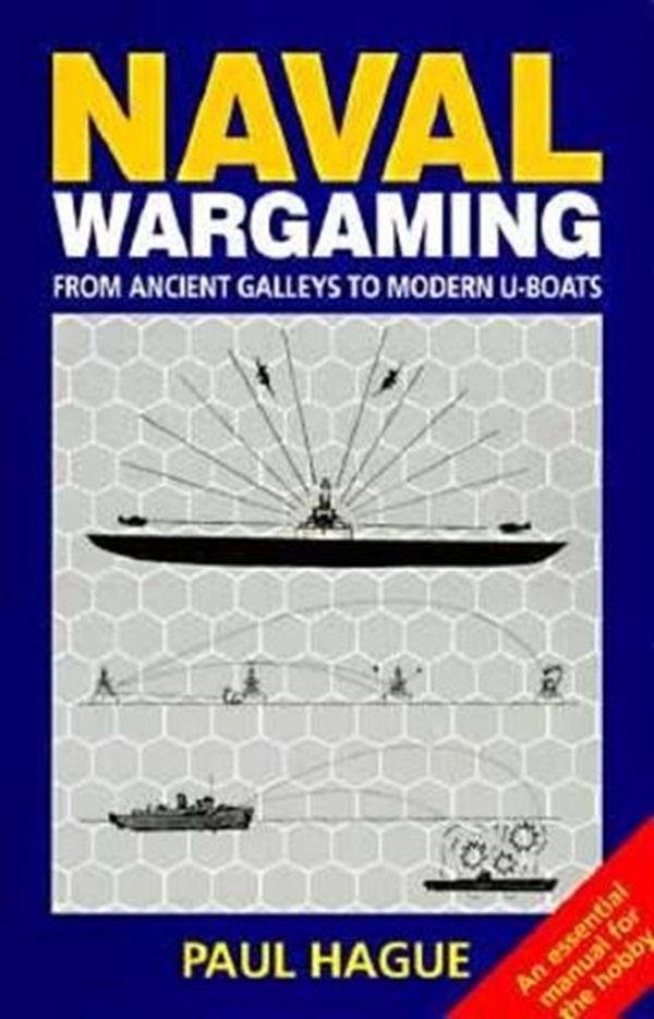 P  Hague - Naval Wargaming: From Ancient Galleys to Modern U