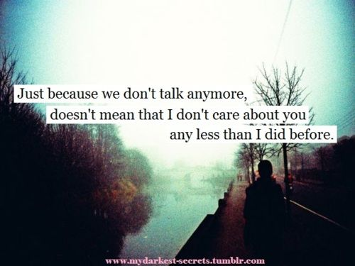 Just Because We Dont Talk Anymore Doesnt Mean That I Dont Care