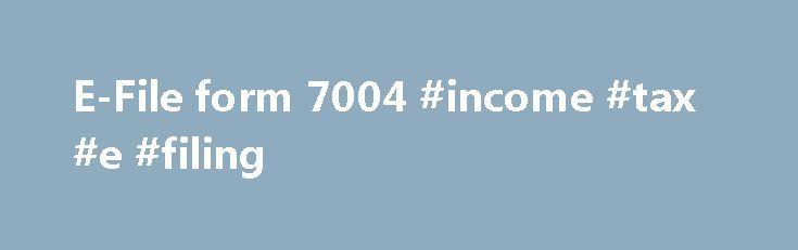 E-File form 7004 #income #tax #e #filing http://incom.nef2.com ...