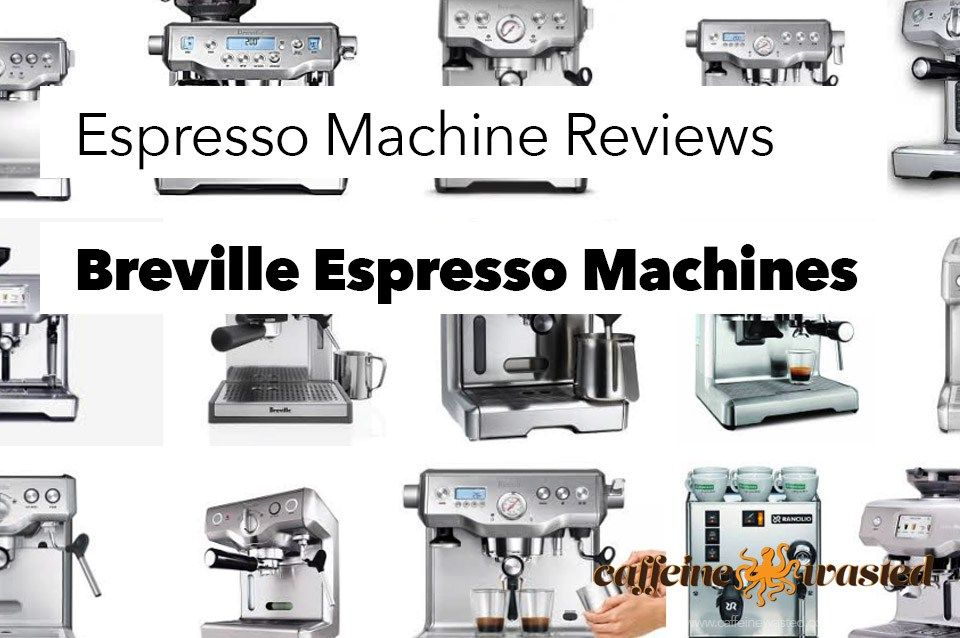Breville Espresso Machine Reviews Breville Espresso Machine Espresso Machine Reviews Best Espresso Machine