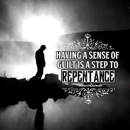 Having a sense of Guilt is a Step to Repentance
