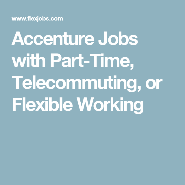 Accenture Jobs with Part-Time, Telecommuting, or Flexible