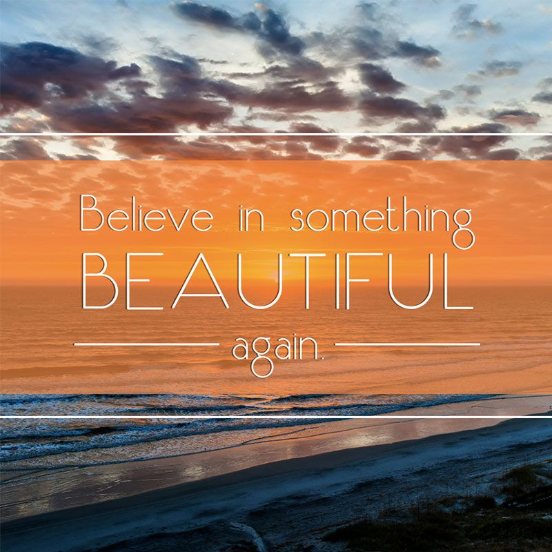 d292ce7e84e04e Believe in Something Beautiful Again