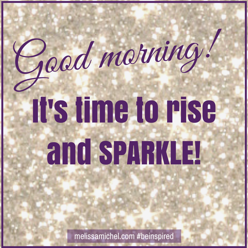 Time To Rise Quotes: Good Morning! It' Time To Rise And Sparkle! #beinspired