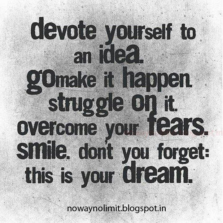 Devote yourself to an idea.  more at http://nowaynolimit.blogspot.com