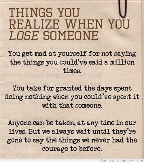 Things You Realize When You Lose Someone Losing Someone Grief Quotes Quotes