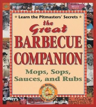 The Great Barbecue Companion: Mops, Sops, Sauces, and Rubs