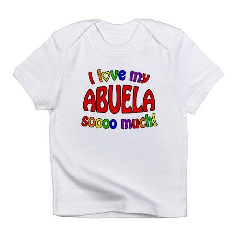 I love my ABUELA soooo much! Infant T-Shirt