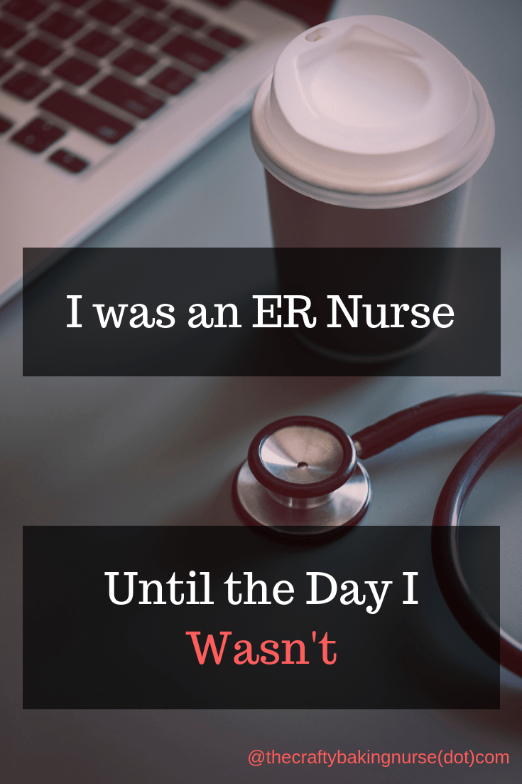 I Was An ER Nurse. Until the Day I Wasn't. - The Crafty Baking Nurse