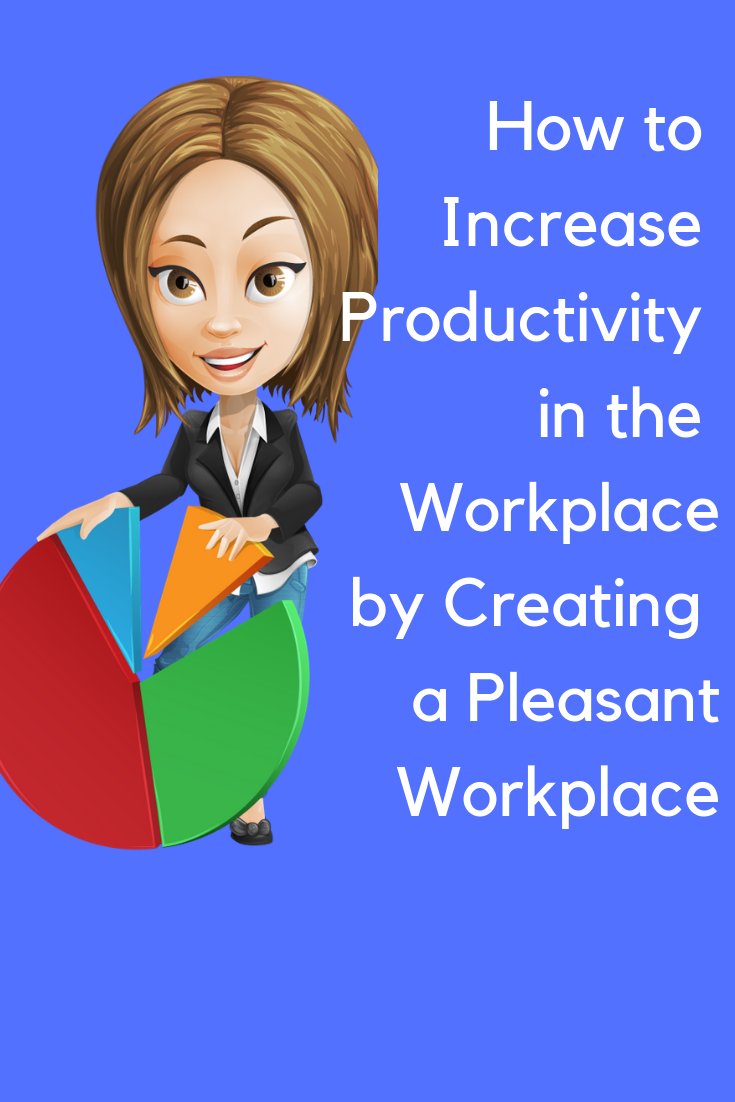 How To Increase Productivity In The Workplace By Creating A Pleasant Workplace Productivity In The Workplace Workplace Productivity Workplace