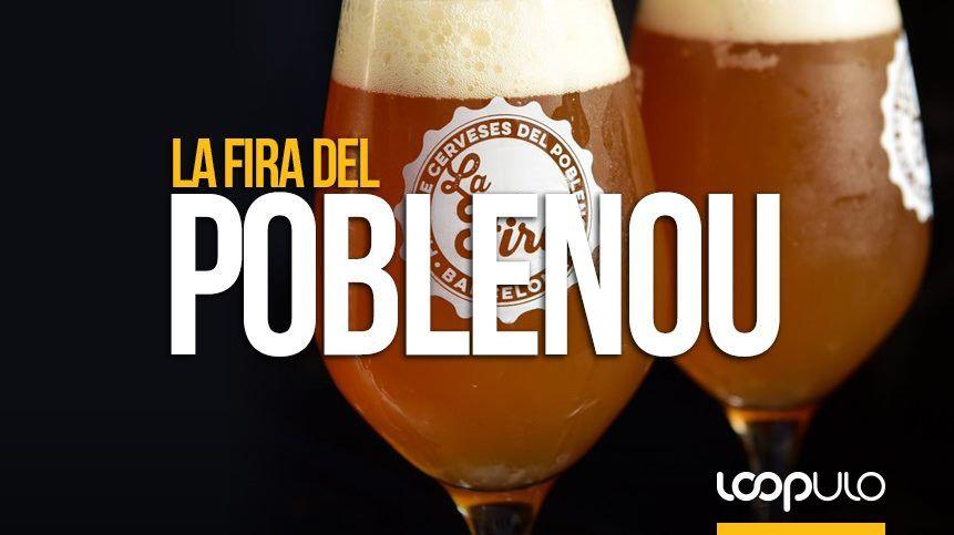 La Fira Del Poblenou 2019 En Barcelona Ha Comenzado Loopulo Cerveza Artesanal Cervecera Cerveza