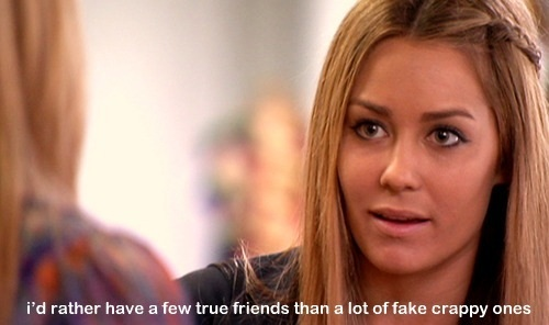 """""""I'd rather have a few true friends than a lot of fake crappy ones"""""""