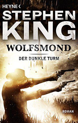Wolfsmond Roman Der Dunkle Turm Band 5 Der Roman Wolfsmond Band Der Dunkle Turm Wolf Mond Stephen King