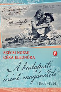 Szécsi Noémi, Géra Eleonóra: A budapesti úrinő magánélete (1860-1914)