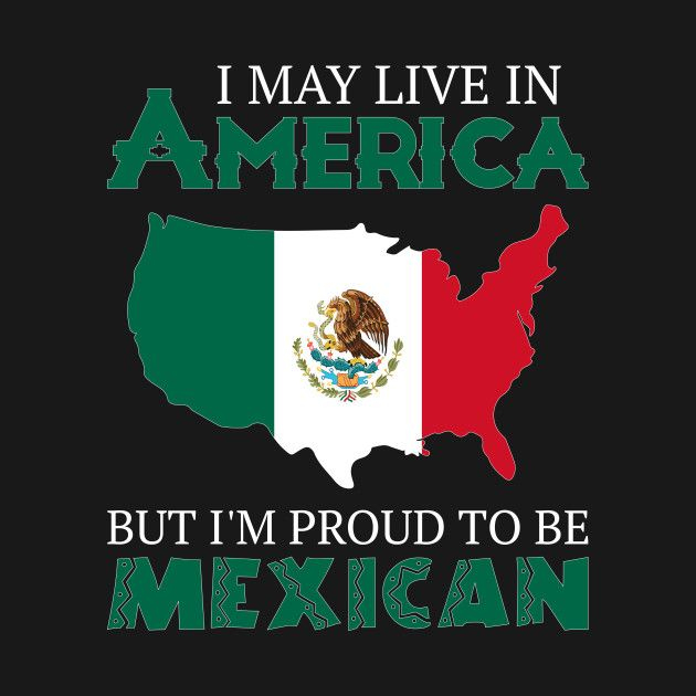 Check Out This Awesome Proud Mexican Design On Teepublic Mexican American Culture Mexican Culture Art Mexican Artwork