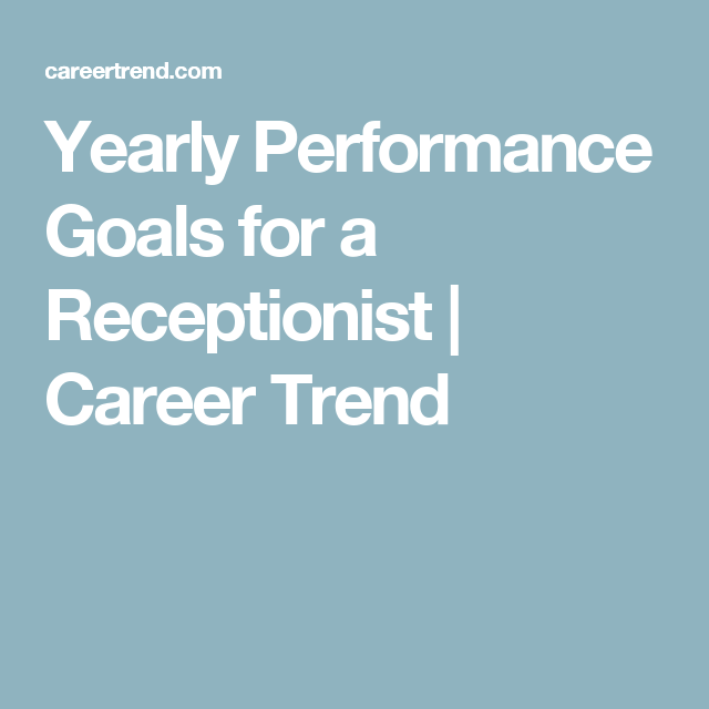 Yearly Performance Goals For A Receptionist Career Trend