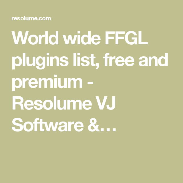 World wide FFGL plugins list, free and premium - Resolume VJ