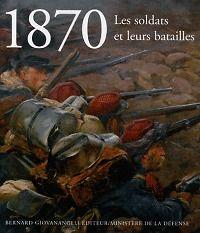 1870 - Les soldats et leurs batailles. Bernard Giovanangeli, Eric Labayle - 9782