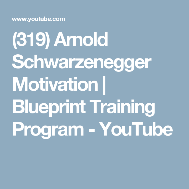 319 arnold schwarzenegger motivation blueprint training program 319 arnold schwarzenegger motivation blueprint training program youtube malvernweather Image collections