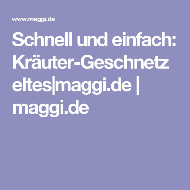 Schnell und einfach: Kräuter-Geschnetzeltes|maggi.de | maggi.de