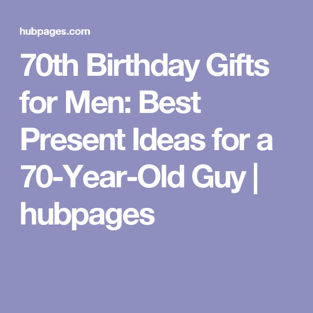 70th Birthday Gifts For Men Best Present Ideas A 70 Year Old Guy