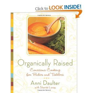 Organically raised conscious cooking for babies toddlers amazon organically raised conscious cooking for babies and toddlers a book by anni daulter shant lanay forumfinder Image collections