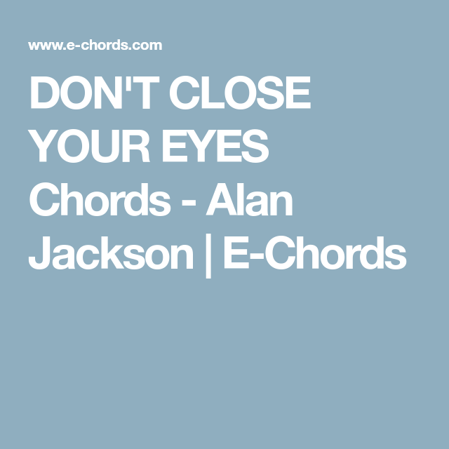 Dont Close Your Eyes Chords Alan Jackson E Chords Accord